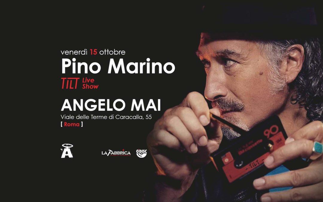 PINO MARINO * TILT LIVE SHOW 15 ottobre